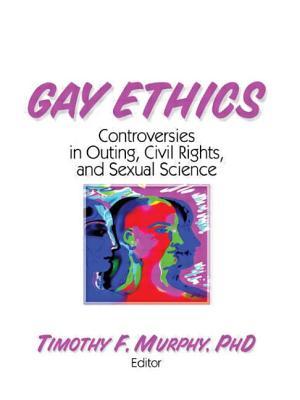 Gay Ethics - Murphy, Timothy F, Professor (Editor)