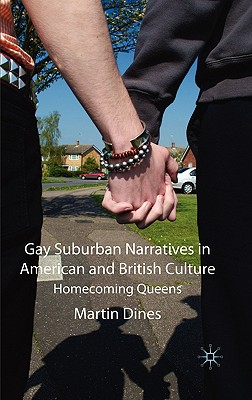 Gay Suburban Narratives in American and British Culture: Homecoming Queens - Dines, M
