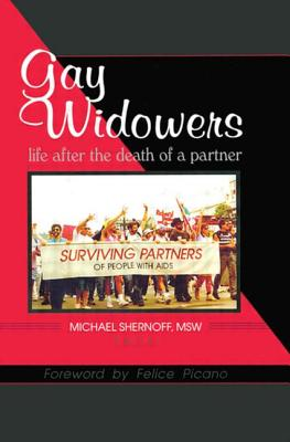 Gay Widowers: Life After the Death of a Partner - Shernoff, Michael
