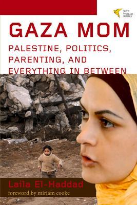 Gaza Mom - El-Haddad, Laila, and Miriam, Cookke (Foreword by), and Miriam, Cooke (Foreword by)