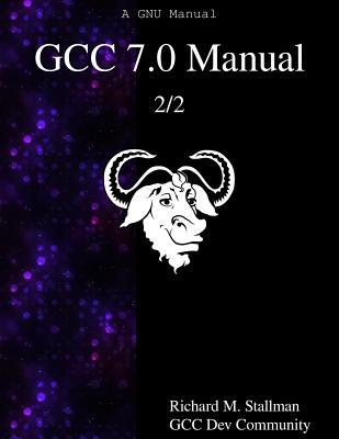 Gcc 7.0 Manual 2/2 - Stallman, Richard M, and Community, Gcc Dev