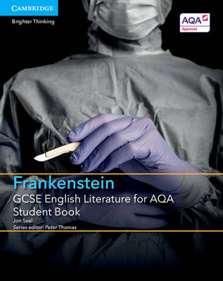 GCSE English Literature for AQA Frankenstein Student Book - Seal, Jon, and Thomas, Peter (Editor)