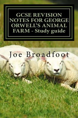 Gcse Revision Notes for George Orwell's Animal Farm - Study Guide: All Chapters, Page-By-Page Analysis - Broadfoot, MR Joe