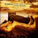 Ge Gan-Ru: Fairy Lady Meng Jiang; Lovers Besieged