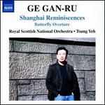 Ge Gan-Ru: Shanghai Reminiscences; Butterfly Overture