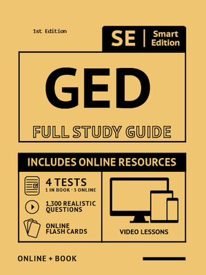 GED Full Study Guide: Test Preparation for All Subjects Including, 100 Online Video Lessons, 4 Full Length Practice Tests Both in the Book + Online, with 1,300 Realistic Practice Test Questions Plus Online Flashcards - Smart Edition (Creator)
