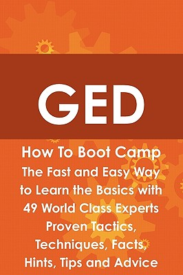 GED How to Boot Camp: The Fast and Easy Way to Learn the Basics with 49 World Class Experts Proven Tactics, Techniques, Facts, Hints, Tips a - Roche, James (Editor)