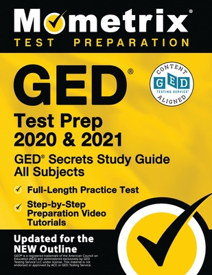 GED Test Prep 2020 and 2021 - GED Secrets Study Guide All Subjects, Full-Length Practice Test, Step-By-Step Preparation Video Tutorials: [updated for the New Outline] - Mometrix High School Equivalency Test Team (Editor)