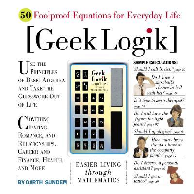 Geek Logik: Easier Living Through Mathematics - Sundem, Garth