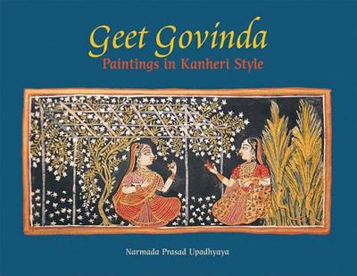 Geet Govinda: Paintings in Kanheri Style - Prasad Upadhyaya, Narmada, and Upadhyaya, Narmada Prasad