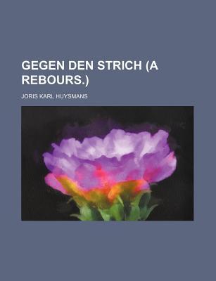 Gegen Den Strich, a Rebours (1897) - Huysmans, Joris Karl