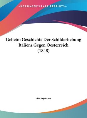 Geheim Geschichte Der Schilderhebung Italiens Gegen Oesterreich (1848) - Anonymous