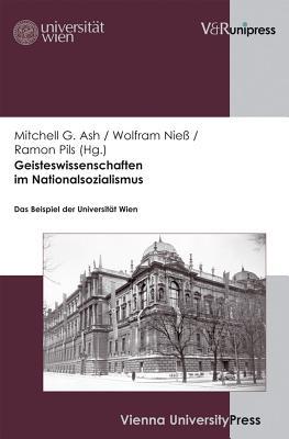 Geisteswissenschaften Im Nationalsozialismus: Das Beispiel Der Universitat Wien - Ash, Mitchell G. (Editor), and Niess, Wolfram (Editor), and Pils, Ramon (Editor)