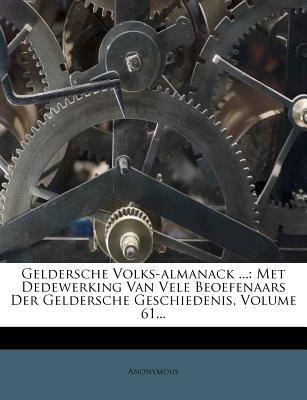 Geldersche Volks-Almanack ...: Met Dedewerking Van Vele Beoefenaars Der Geldersche Geschiedenis, Volume 30... - Anonymous