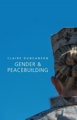 Gender and Peacebuilding - Duncanson, Claire