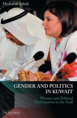 Gender and Politics in Kuwait: Women and Political Participation in the Gulf - Al-Sabah, Meshal