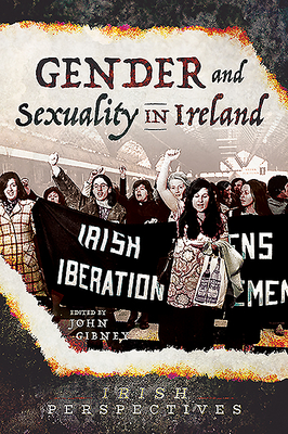 Gender and Sexuality in Ireland - Gibney, John (Editor)