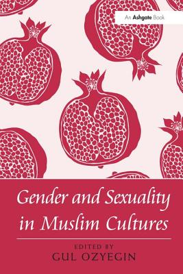 Gender and Sexuality in Muslim Cultures - Ozyegin, Gul