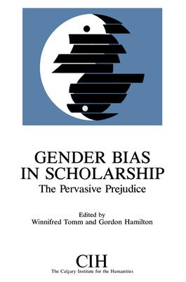 Gender Bias in Scholarship: The Pervasive Prejudice - Tomm, Winnie (Editor), and Hamilton, Gordon (Editor)