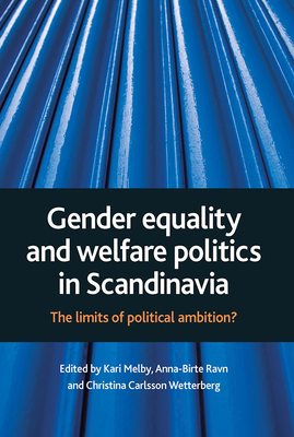 Gender Equality and Welfare Politics in Scandinavia: The Limits of Political Ambition? - Melby, Kari (Editor), and Wetterberg, Christina Carlsson (Editor), and Ravn, Anne-Birte (Editor)