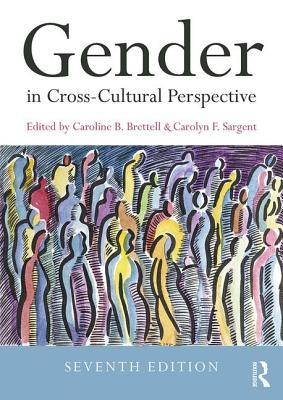 Gender in Cross-Cultural Perspective - Brettell, Caroline B. (Editor), and Sargent, Carolyn F. (Editor)
