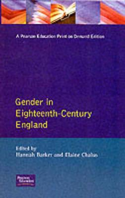Gender in Eighteenth Century England: Roles, Representations - Barker, Hannah, and Chalus, Elaine (Editor)