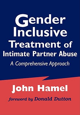 Gender Inclusive Treatment of Intimate Partner Abuse: A Comprehensive Approach - Hamel, John, Lcsw (Editor)