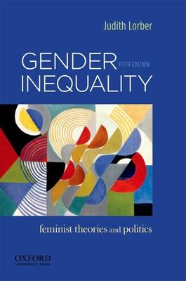 Gender Inequality: Feminist Theories and Politics - Lorber, Judith, Professor