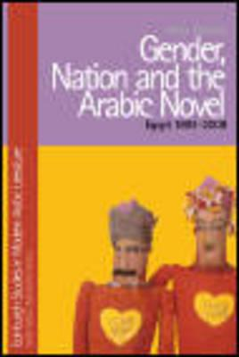 Gender, Nation and the Arabic Novel: Egypt 1892-2007 - El Sadda, Hoda