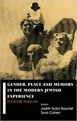 Gender, Place and Memory in the Modern Jewish Experience: Replacing Ourselves - Baumel, Judith Tydor (Editor), and Cohen, Tova (Editor)