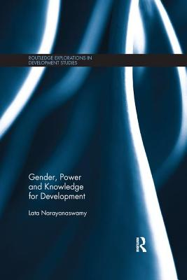 Gender, Power and Knowledge for Development - Narayanaswamy, Lata