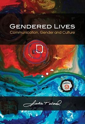 Gendered Lives: Communication, Gender, and Culture - Wood, Julia T, Dr.