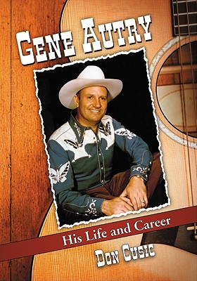 Gene Autry: His Life and Career - Cusic, Don