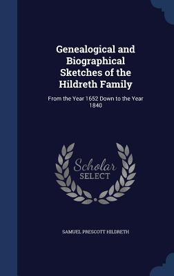 Genealogical and Biographical Sketches of the Hildreth Family: From the Year 1652 Down to the Year 1840 - Hildreth, Samuel Prescott