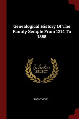 Genealogical History of the Family Semple from 1214 to 1888 - Anonymous