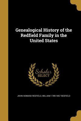 Genealogical History of the Redfield Family in the United States - Redfield, John Howard, and Redfield, William 1789-1857