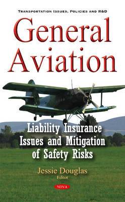 General Aviation: Liability Insurance Issues & Mitigation of Safety Risks - Douglas, Jessie (Editor)