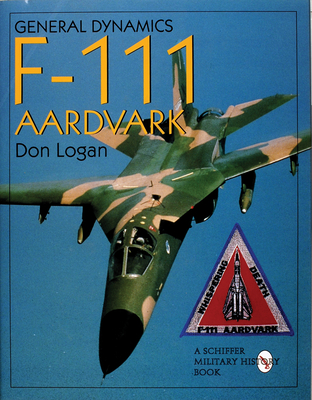 General Dynamics of the F-111 Aardvark - Logan, Don