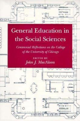 General Education in the Social Sciences: Centennial Reflections on the College of the University of Chicago - Macaloon, John J (Editor)