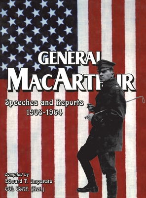 General MacArthur Speeches and Reports 1908-1964 - Imparato, Edward T, Col. (Compiled by)