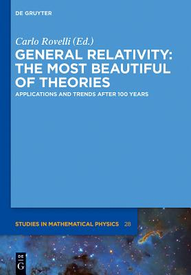 General Relativity: The Most Beautiful of Theories: Applications and Trends After 100 Years - Rovelli, Carlo (Editor), and Fabian, Andrew C (Contributions by), and Lasenby, Anthony (Contributions by)