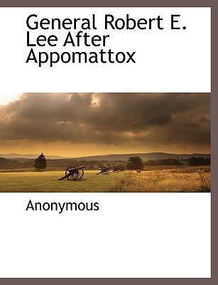 General Robert E. Lee After Appomattox - Anonymous, and Riley, Franklin L