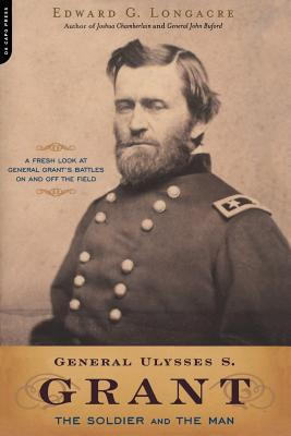 General Ulysses S. Grant: The Soldier and the Man - Longacre, Edward