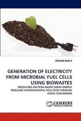 Generation of Electricity from Microbial Fuel Cells Using Biowastes - Barua, Pranab