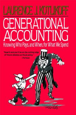 Generational Accounting: Knowing Who Pays, and When, for What We Spend - Kotlikoff, Laurence J
