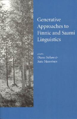 Generative Approaches to Finnic and Saami Linguistics - Nelson, Diane, Dr. (Editor), and Manninen, Satu (Editor)