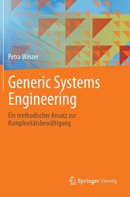 Generic Systems Engineering: Ein Methodischer Ansatz Zur Komplexitatsbewaltigung - Winzer, Petra