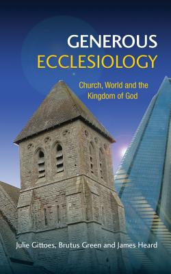 Generous Ecclesiology: Church, World and the Kingdom of God - Gittoes, Julie, and Green, Brutus, and Heard, James