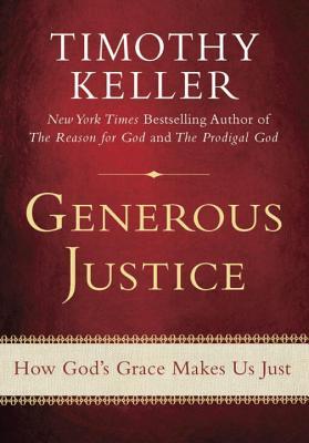 Generous Justice: How God's Grace Makes Us Just - Keller, Timothy
