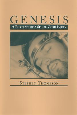 Genesis: A Portrait of a Spinal Cord Injury - Thompson, Stephen